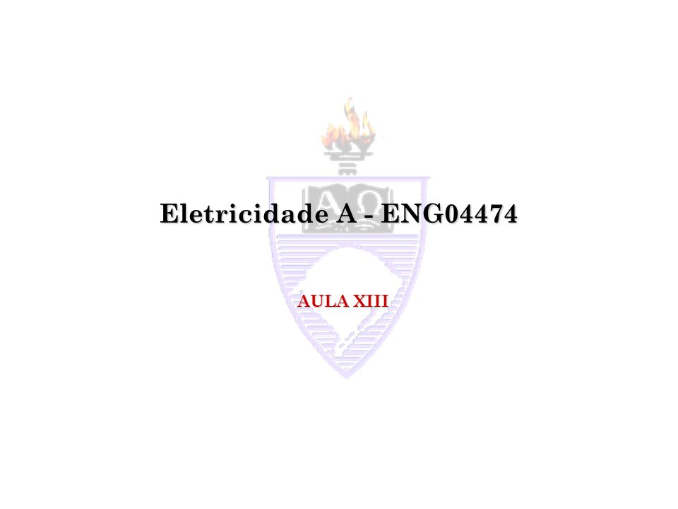 Eletricidade A - ENG04474 AULA XIII
