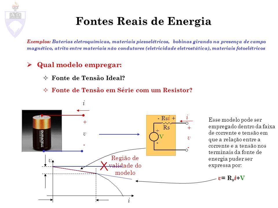 v i Fontes Reais de Energia Qual modelo empregar: Qual modelo empregar: Fonte de Tensão Ideal? Fonte de Tensão Ideal? Exemplos: Baterias eletroquímica