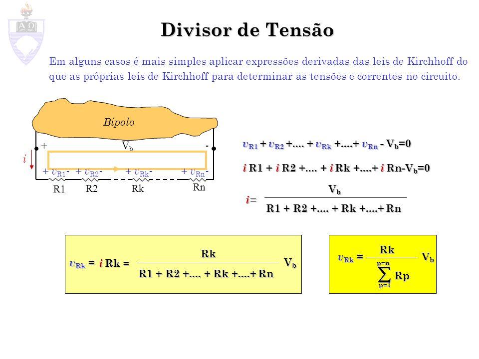 Divisor de Tensão Em alguns casos é mais simples aplicar expressões derivadas das leis de Kirchhoff do que as próprias leis de Kirchhoff para determinar as tensões e correntes no circuito.