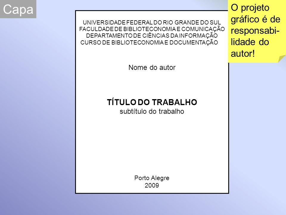 UNIVERSIDADE FEDERAL DO RIO GRANDE DO SUL FACULDADE DE BIBLIOTECONOMIA E COMUNICAÇÃO DEPARTAMENTO DE CIÊNCIA DA INFORMAÇÃO CURSO DE BIBLIOTECONOMIA E DOCUMENTAÇÃO Nome do autor TÍTULO DO TRABALHO subtítulo do trabalho Porto Alegre 2009 Monografia apresentada como requisito parcial para obtenção de título de Bacharel em Biblioteconomia ao Departamento de Ciência da Informação da Universidade Federal do Rio Grande do Sul.