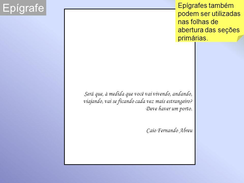 Citações Literal ou direta Transcrição literal de um texto, respeitando-se todas as características formais de redação, ortografia e pontuação.