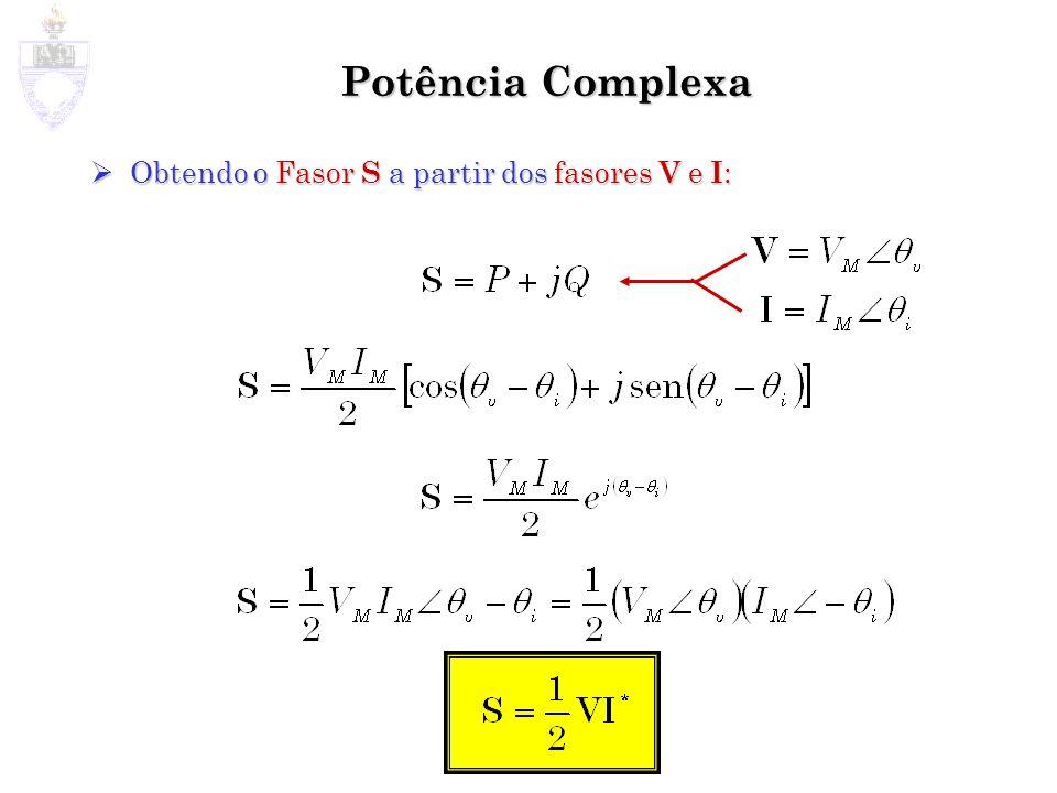 Potência Complexa Obtendo o Fasor S a partir dos fasores V e I : Obtendo o Fasor S a partir dos fasores V e I :