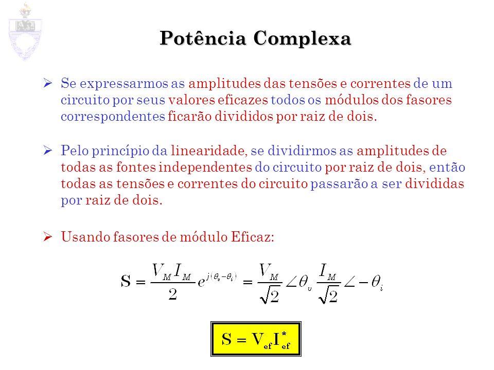Potência Complexa Se expressarmos as amplitudes das tensões e correntes de um circuito por seus valores eficazes todos os módulos dos fasores correspo