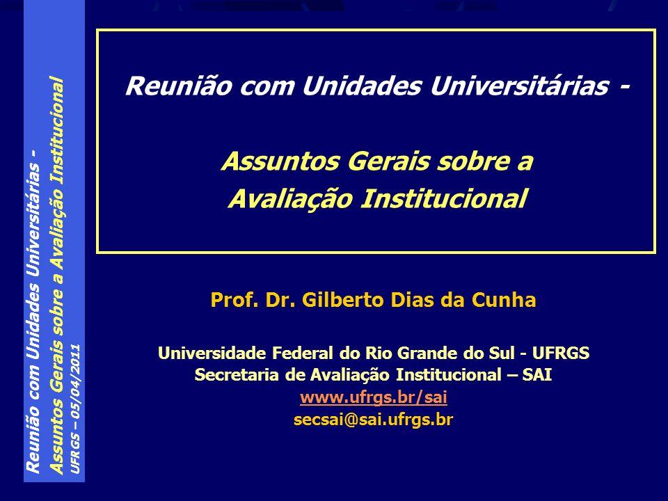 Reunião com Unidades Universitárias - Assuntos Gerais sobre a Avaliação Institucional UFRGS – 05/04/2011 Prof.