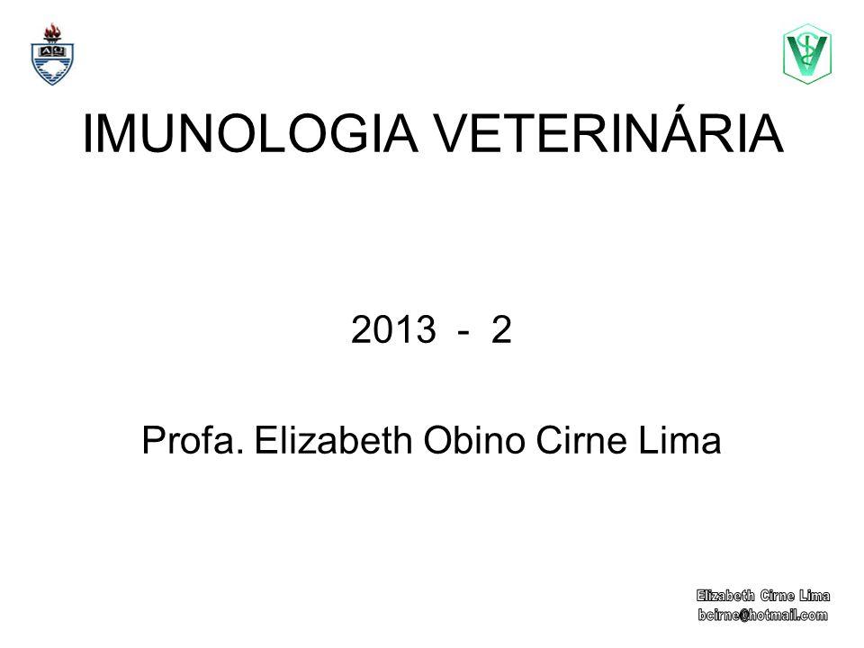 IMUNOLOGIA VETERINÁRIA 2013 - 2 Profa. Elizabeth Obino Cirne Lima