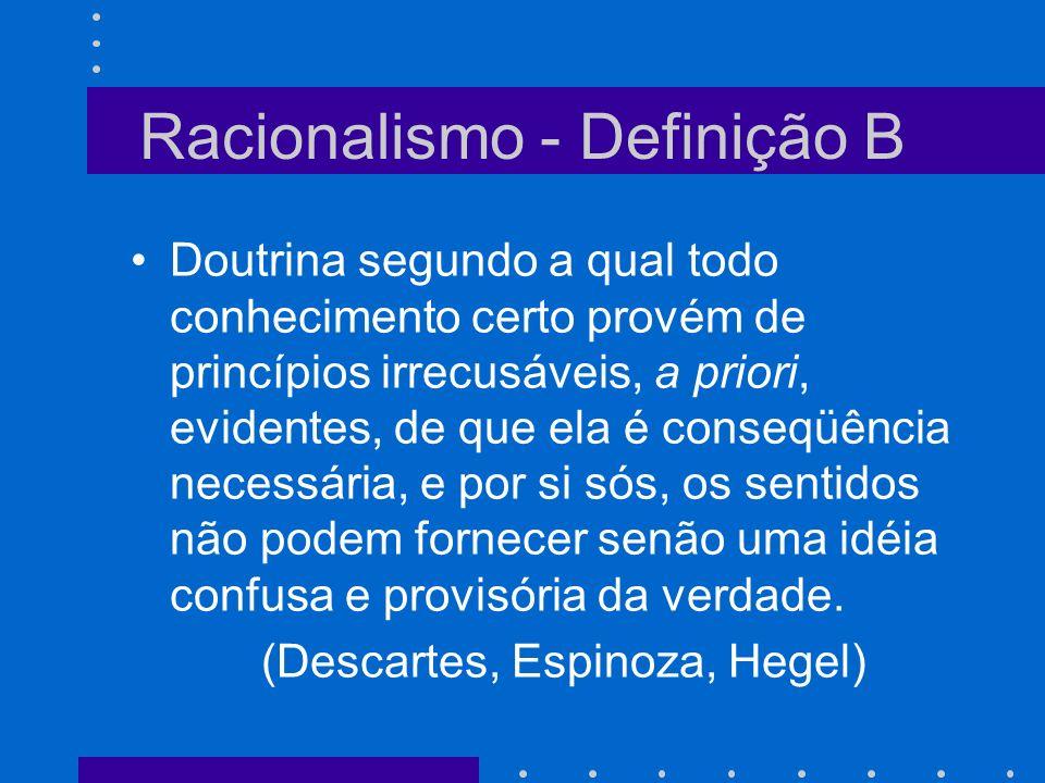Racionalismo - Definição C Doutrina segundo a qual só nos devemos fiar na razão (sistemas de princípios universais e necessários) e não admitir nos dogmas religiosos senão o que ela reconhece como lógico e satisfatório segundo a luz natural.