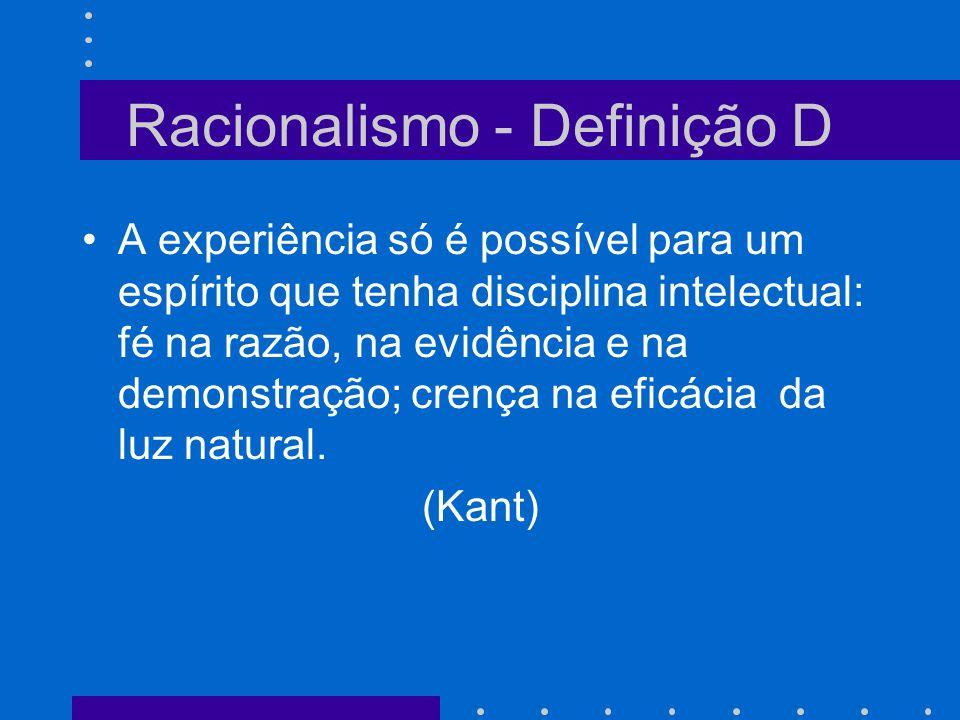 Racionalismo - Definição D A experiência só é possível para um espírito que tenha disciplina intelectual: fé na razão, na evidência e na demonstração;