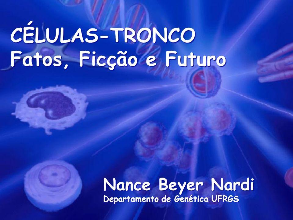 CÉLULAS-TRONCO Fatos, Ficção e Futuro Nance Beyer Nardi Departamento de Genética UFRGS