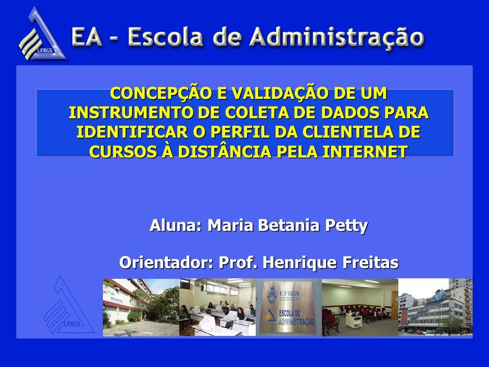 CONCEPÇÃO E VALIDAÇÃO DE UM INSTRUMENTO DE COLETA DE DADOS PARA IDENTIFICAR O PERFIL DA CLIENTELA DE CURSOS À DISTÂNCIA PELA INTERNET Aluna: Maria Bet