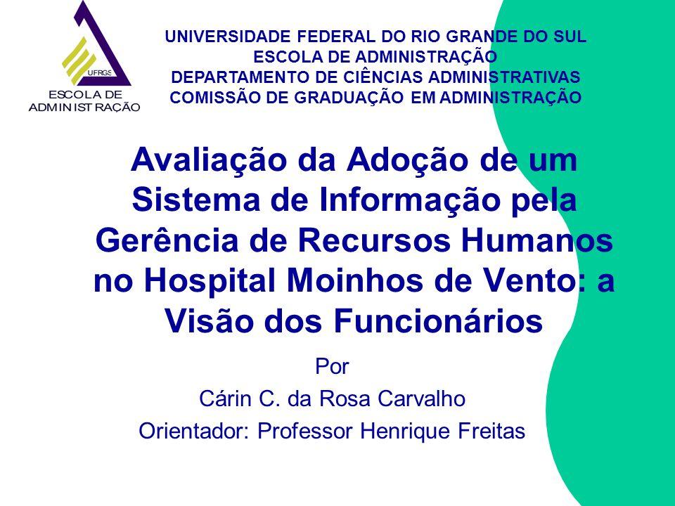Avaliação da Adoção de um Sistema de Informação pela Gerência de Recursos Humanos no Hospital Moinhos de Vento: a Visão dos Funcionários Por Cárin C.