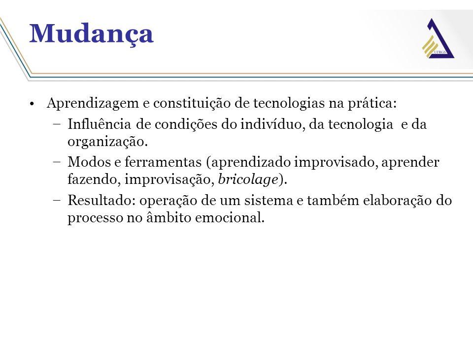 Aprendizagem e constituição de tecnologias na prática: Influência de condições do indivíduo, da tecnologia e da organização. Modos e ferramentas (apre