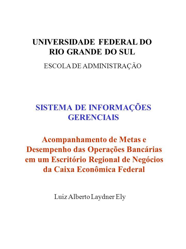 SISTEMA DE INFORMAÇÕES GERENCIAIS Acompanhamento de Metas e Desempenho das Operações Bancárias em um Escritório Regional de Negócios da Caixa Econômic