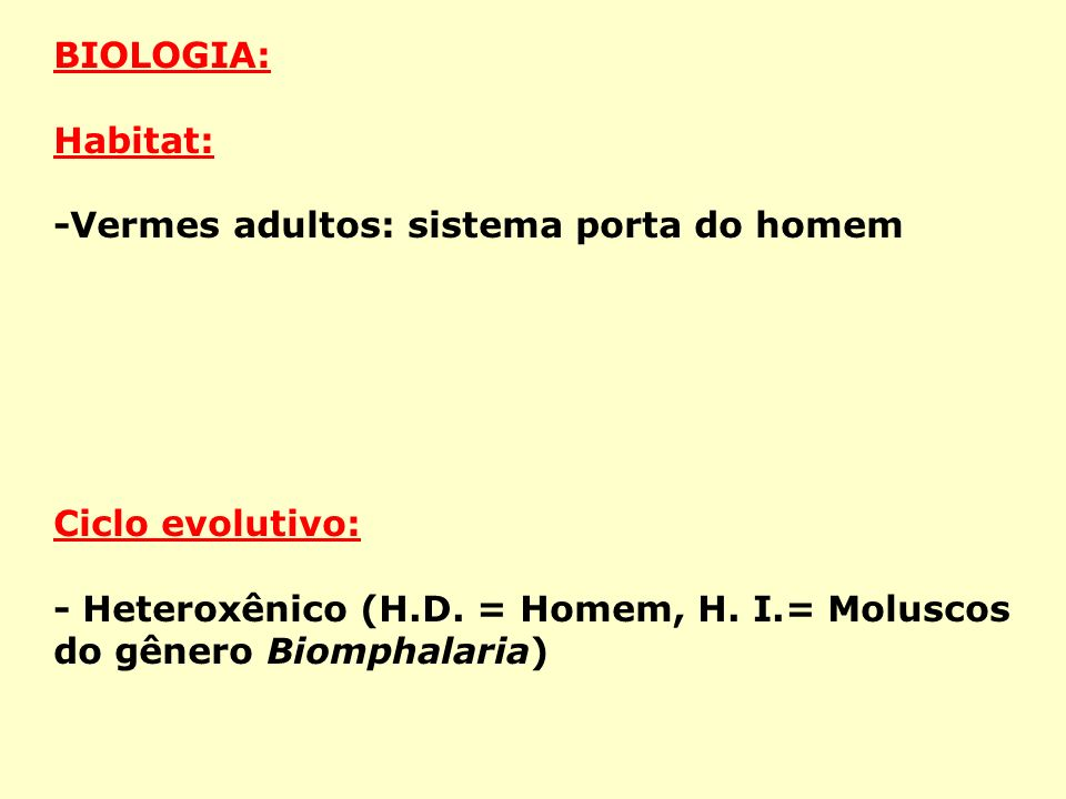 BIOLOGIA: Habitat: -Vermes adultos: sistema porta do homem Ciclo evolutivo: - Heteroxênico (H.D.
