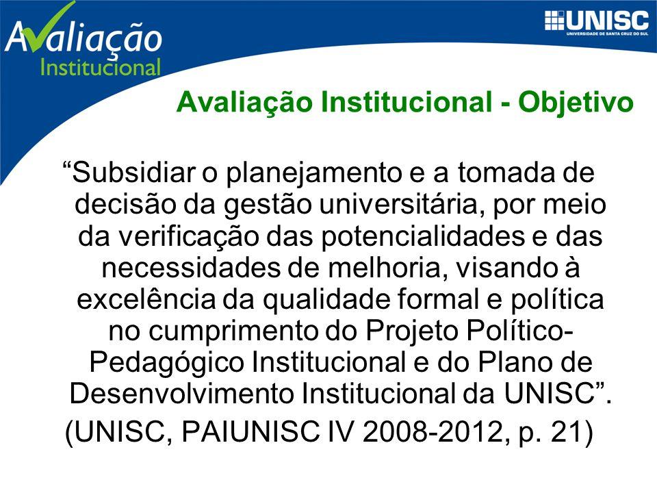 Subsidiar o planejamento e a tomada de decisão da gestão universitária, por meio da verificação das potencialidades e das necessidades de melhoria, visando à excelência da qualidade formal e política no cumprimento do Projeto Político- Pedagógico Institucional e do Plano de Desenvolvimento Institucional da UNISC.