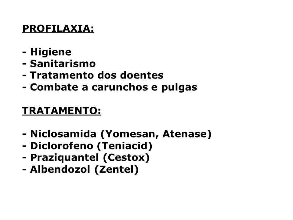 PROFILAXIA: - Higiene - Sanitarismo - Tratamento dos doentes - Combate a carunchos e pulgas TRATAMENTO: - Niclosamida (Yomesan, Atenase) - Diclorofeno