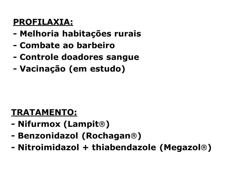 TRATAMENTO: - Nifurmox (Lampit) - Benzonidazol (Rochagan) - Nitroimidazol + thiabendazole (Megazol) PROFILAXIA: - Melhoria habitações rurais - Combate