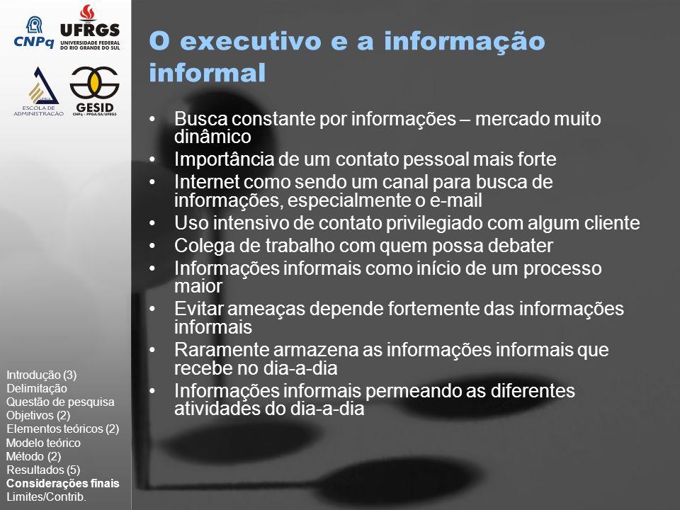 O executivo e a informação informal Busca constante por informações – mercado muito dinâmico Importância de um contato pessoal mais forte Internet com