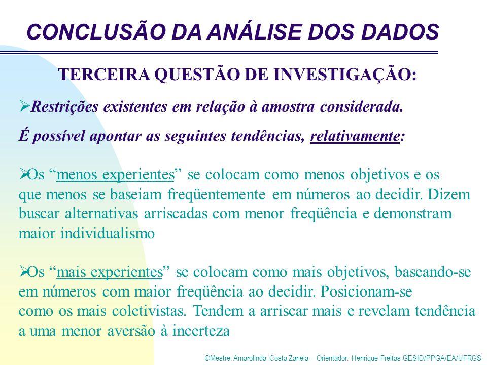 ©Mestre: Amarolinda Costa Zanela - Orientador: Henrique Freitas GESID/PPGA/EA/UFRGS TERCEIRA QUESTÃO DE INVESTIGAÇÃO: Restrições existentes em relação à amostra considerada.