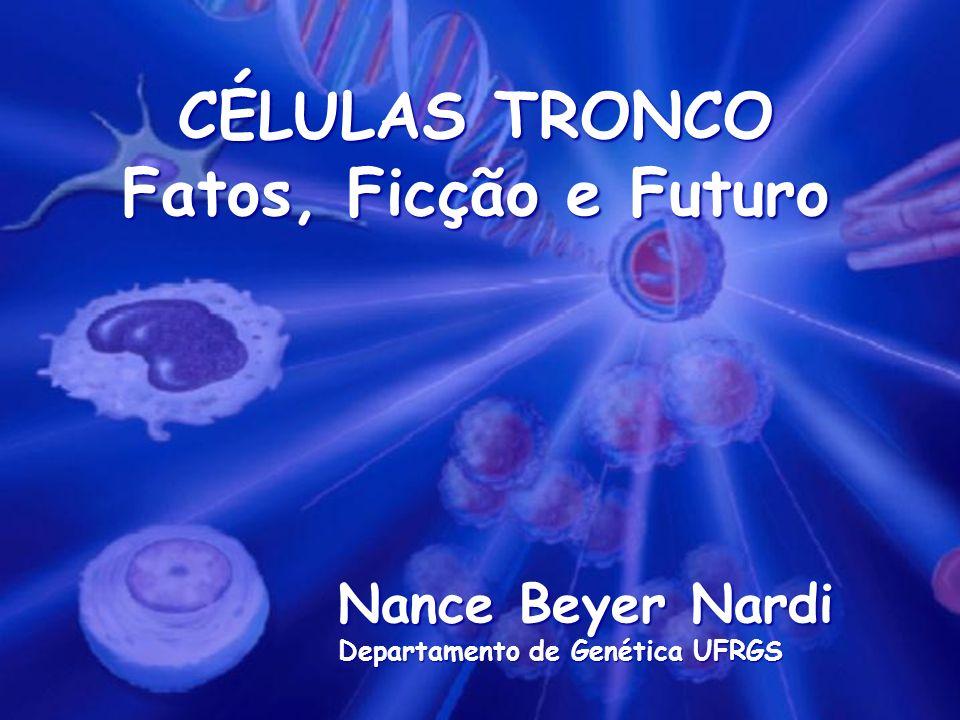 CÉLULAS TRONCO Fatos, Ficção e Futuro Nance Beyer Nardi Departamento de Genética UFRGS