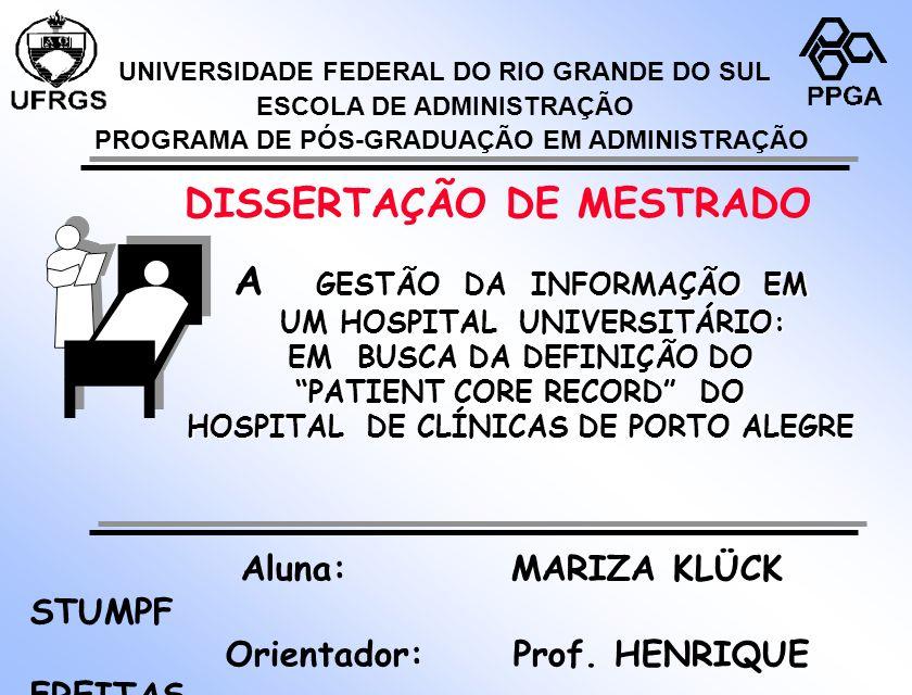Aluna: MARIZA KLÜCK STUMPF Orientador: Prof. HENRIQUE FREITAS Dezembro, 1996 A GESTÃO DA INFORMAÇÃO EM UM HOSPITAL UNIVERSITÁRIO: UM HOSPITAL UNIVERSI
