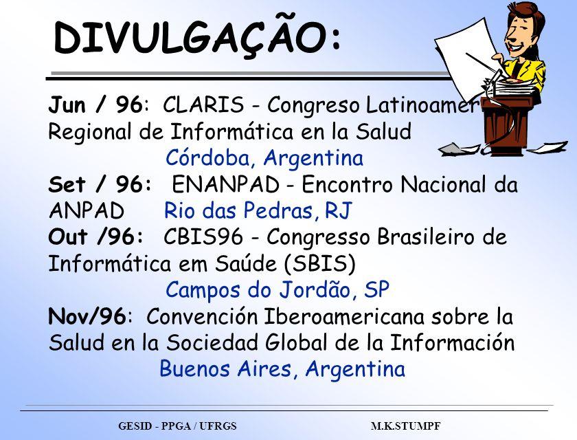 GESID - PPGA / UFRGS M.K.STUMPF DIVULGAÇÃO: Jun / 96: CLARIS - Congreso Latinoamericano Regional de Informática en la Salud Córdoba, Argentina Set / 9