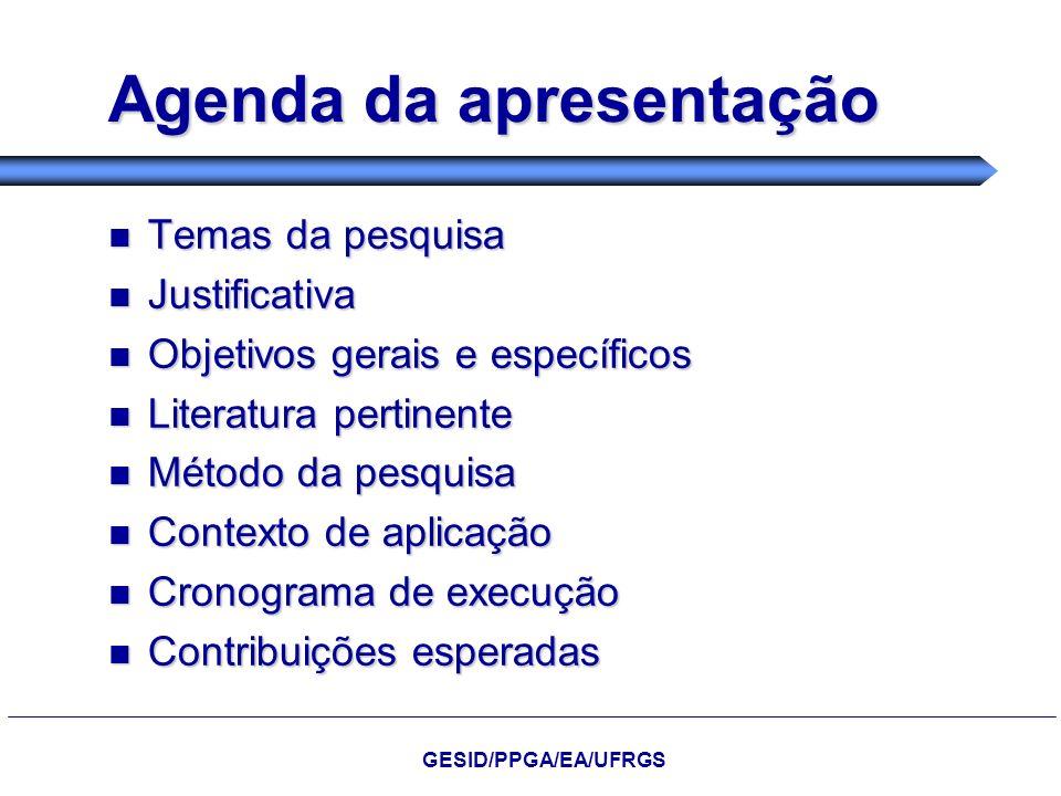 Agenda da apresentação Temas da pesquisa Temas da pesquisa Justificativa Justificativa Objetivos gerais e específicos Objetivos gerais e específicos L