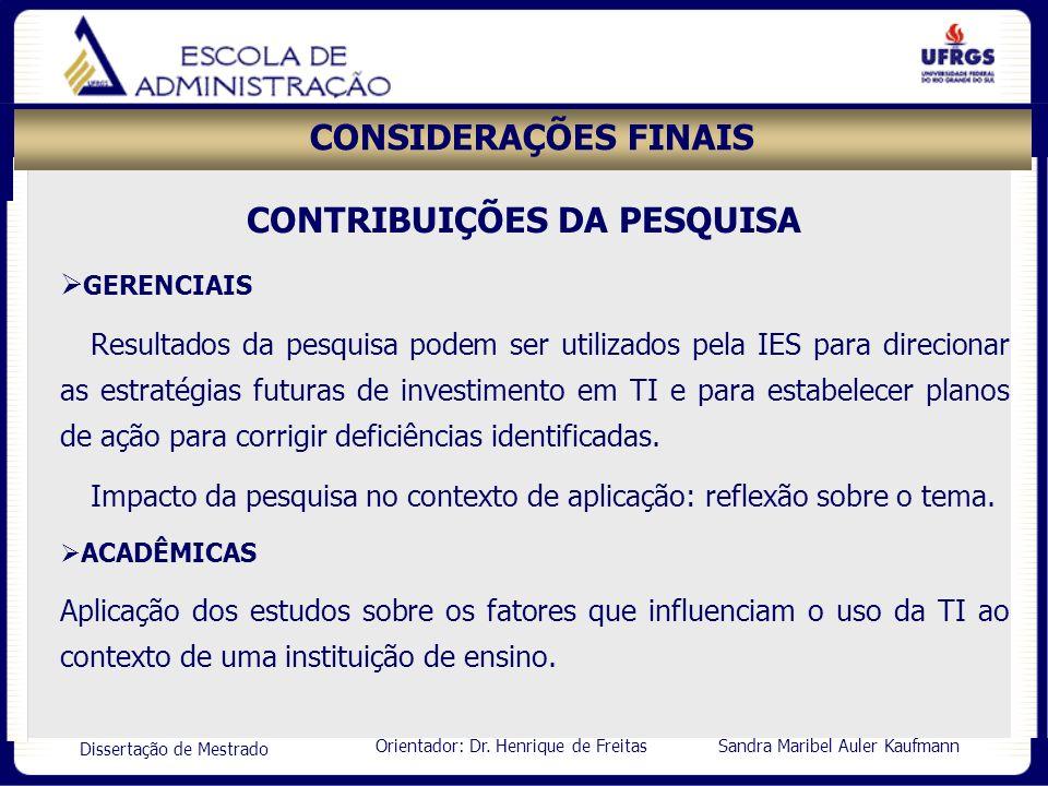 Orientador: Dr. Henrique de Freitas Sandra Maribel Auler Kaufmann Dissertação de Mestrado CONSIDERAÇÕES FINAIS CONTRIBUIÇÕES DA PESQUISA GERENCIAIS Re