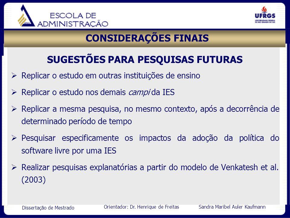 Orientador: Dr. Henrique de Freitas Sandra Maribel Auler Kaufmann Dissertação de Mestrado CONSIDERAÇÕES FINAIS SUGESTÕES PARA PESQUISAS FUTURAS Replic