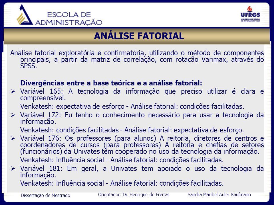 Orientador: Dr. Henrique de Freitas Sandra Maribel Auler Kaufmann Dissertação de Mestrado ANÁLISE FATORIAL Análise fatorial exploratória e confirmatór