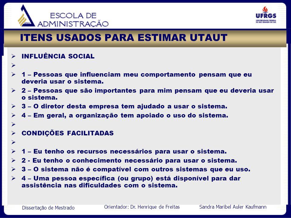 Orientador: Dr. Henrique de Freitas Sandra Maribel Auler Kaufmann Dissertação de Mestrado ITENS USADOS PARA ESTIMAR UTAUT INFLUÊNCIA SOCIAL 1 – Pessoa