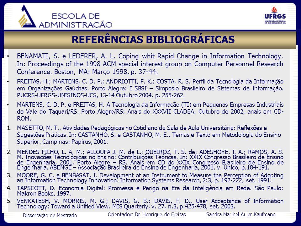 Orientador: Dr. Henrique de Freitas Sandra Maribel Auler Kaufmann Dissertação de Mestrado REFERÊNCIAS BIBLIOGRÁFICAS BENAMATI, S. e LEDERER, A. L. Cop