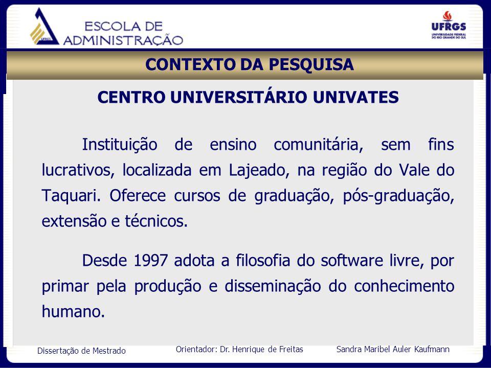 Orientador: Dr. Henrique de Freitas Sandra Maribel Auler Kaufmann Dissertação de Mestrado CONTEXTO DA PESQUISA CENTRO UNIVERSITÁRIO UNIVATES Instituiç