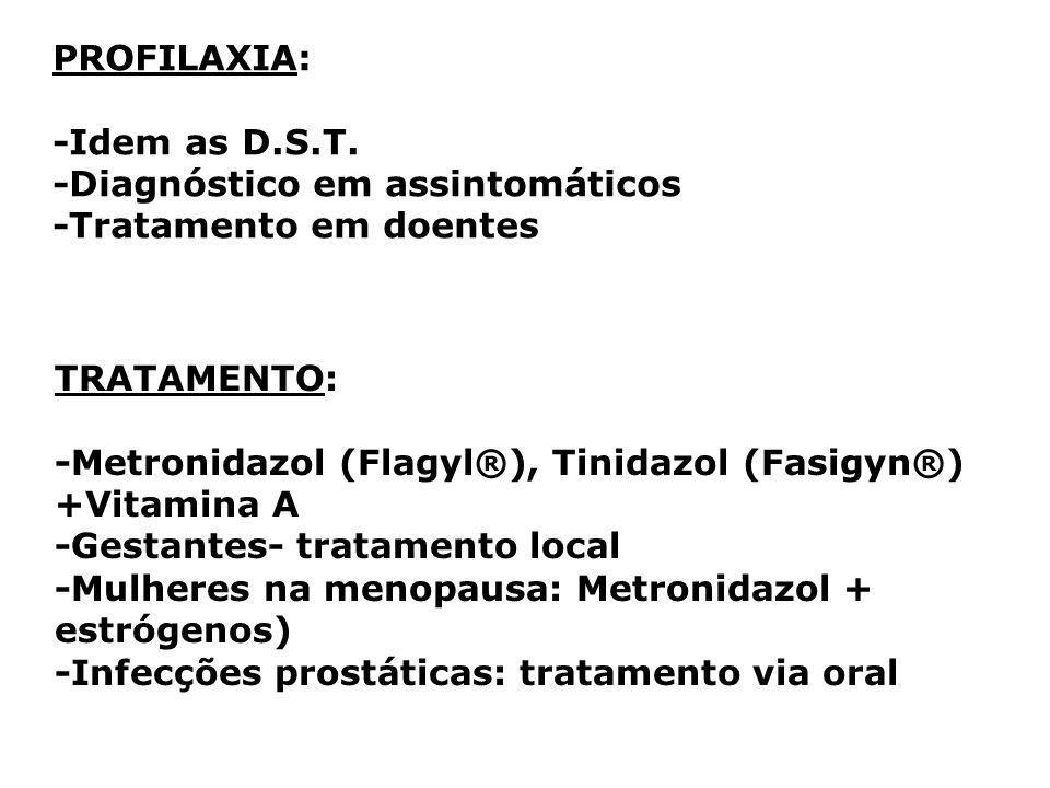 PROFILAXIA: -Idem as D.S.T. -Diagnóstico em assintomáticos -Tratamento em doentes TRATAMENTO: -Metronidazol (Flagyl®), Tinidazol (Fasigyn®) +Vitamina