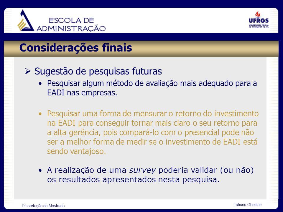 Dissertação de Mestrado Tatiana Ghedine Considerações finais Sugestão de pesquisas futuras Pesquisar algum método de avaliação mais adequado para a EA
