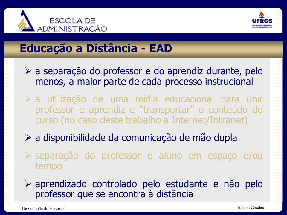 Dissertação de Mestrado Tatiana Ghedine Educação a Distância - EAD a separação do professor e do aprendiz durante, pelo menos, a maior parte de cada p