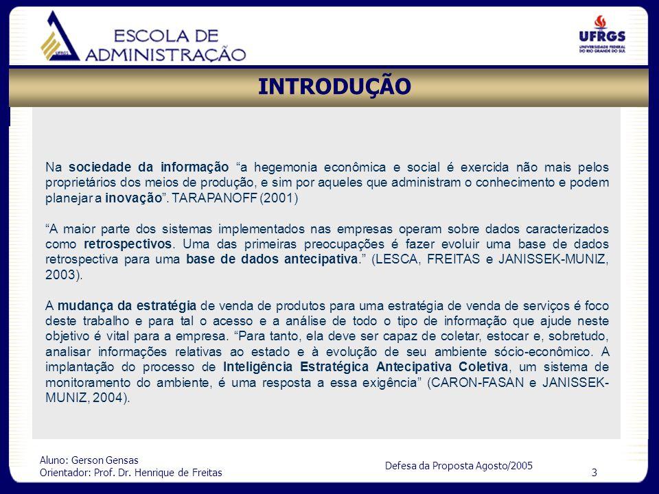 Aluno: Gerson Gensas Orientador: Prof. Dr. Henrique de Freitas 3 Defesa da Proposta Agosto/2005 INTRODUÇÃO Na sociedade da informação a hegemonia econ