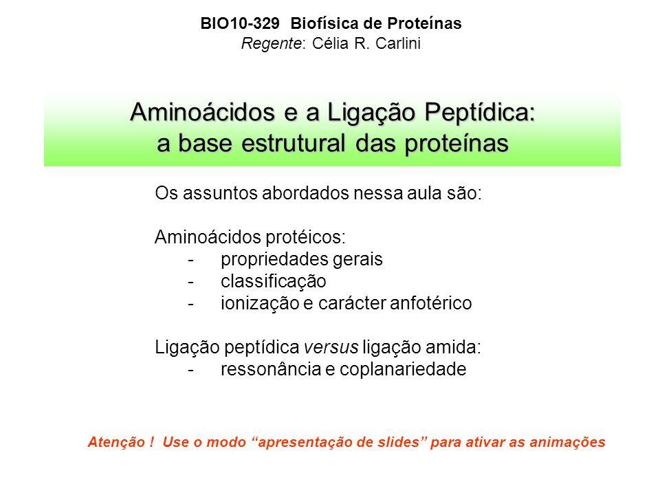 Aminoácidos e a Ligação Peptídica: a base estrutural das proteínas Os assuntos abordados nessa aula são: Aminoácidos protéicos: - propriedades gerais