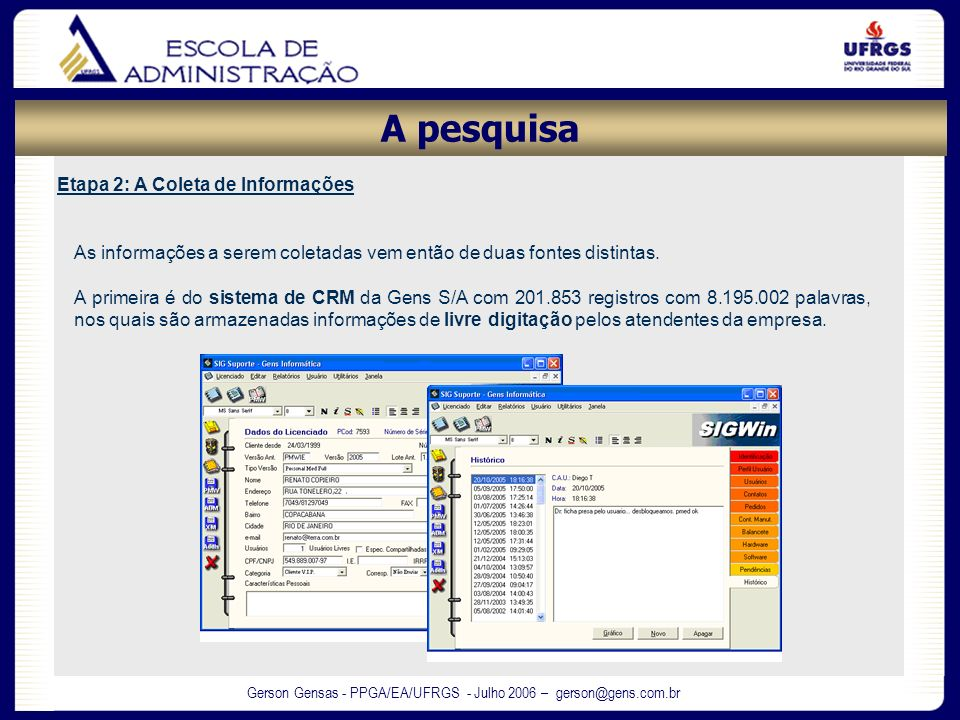 Gerson Gensas - PPGA/EA/UFRGS - Julho 2006 – gerson@gens.com.br Etapa 2: A Coleta de Informações As informações a serem coletadas vem então de duas fo