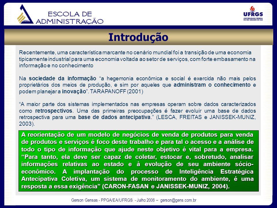 Gerson Gensas - PPGA/EA/UFRGS - Julho 2006 – gerson@gens.com.br Recentemente, uma característica marcante no cenário mundial foi a transição de uma ec