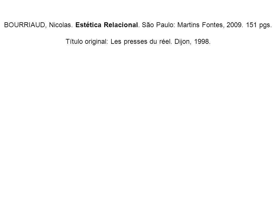 BOURRIAUD, Nicolas. Estética Relacional. São Paulo: Martins Fontes, 2009. 151 pgs. Título original: Les presses du réel. Dijon, 1998.