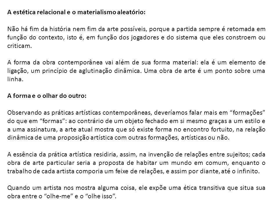 A estética relacional e o materialismo aleatório: Não há fim da história nem fim da arte possíveis, porque a partida sempre é retomada em função do co