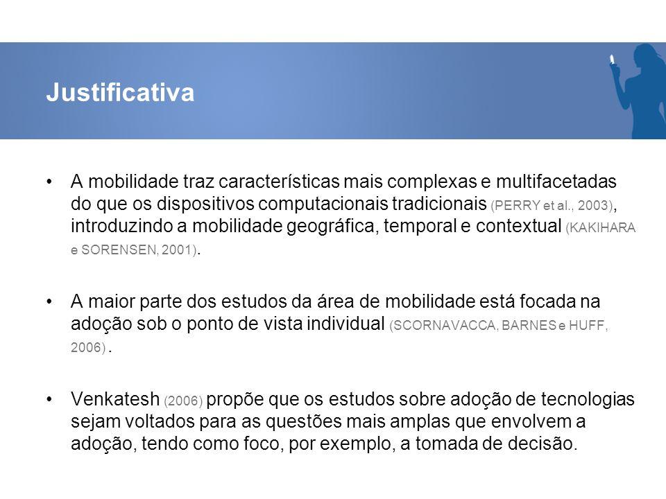 Justificativa A mobilidade traz características mais complexas e multifacetadas do que os dispositivos computacionais tradicionais (PERRY et al., 2003