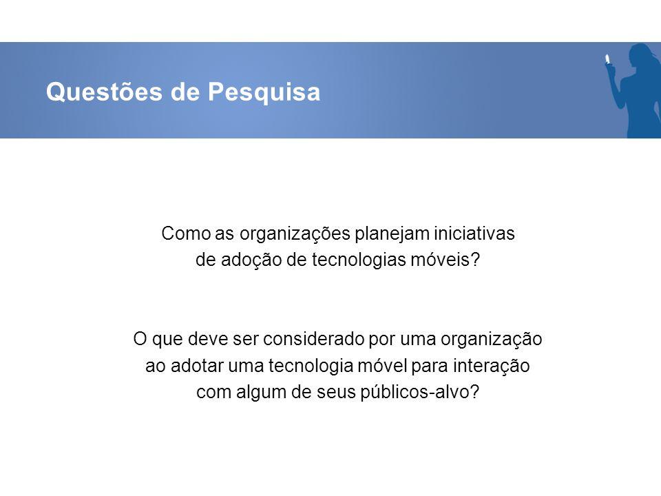 Objetivo Geral Propor um modelo para planejamento das iniciativas de adoção de tecnologias móveis pelas organizações na interação com seus públicos-alvo.