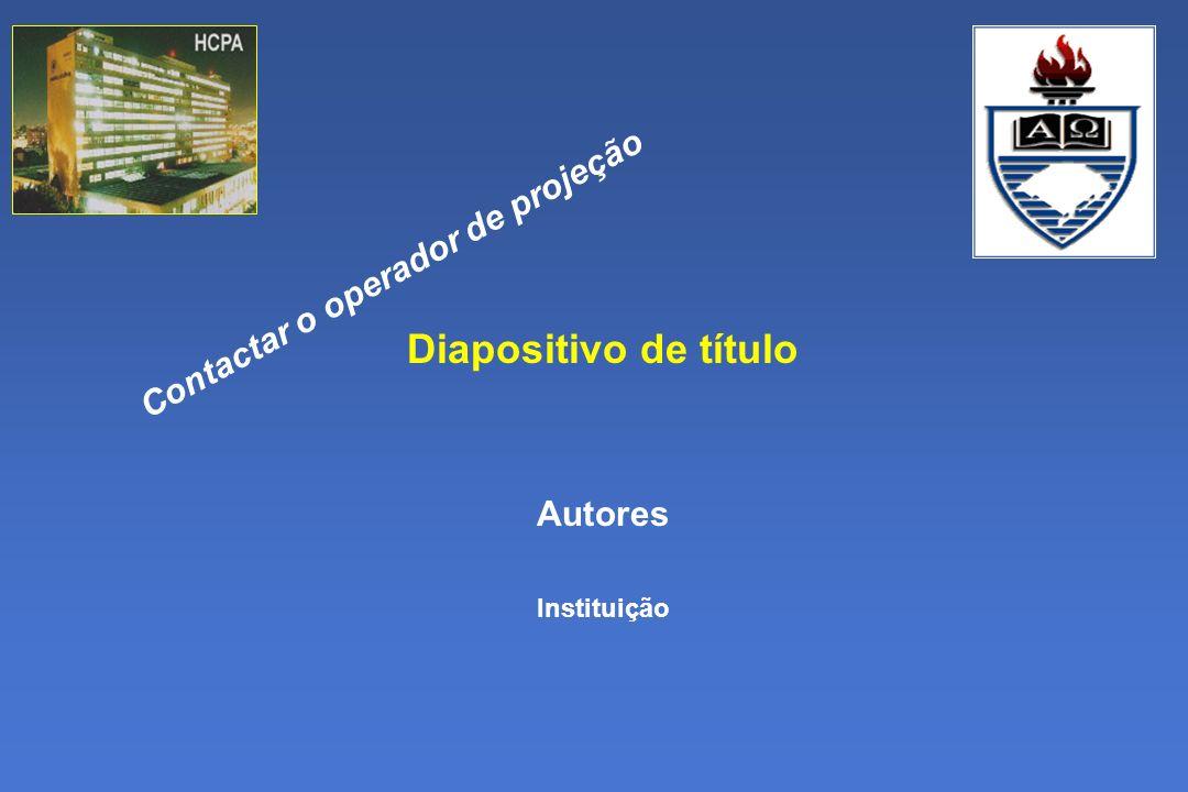 Diapositivo de título Autores Instituição Contactar o operador de projeção