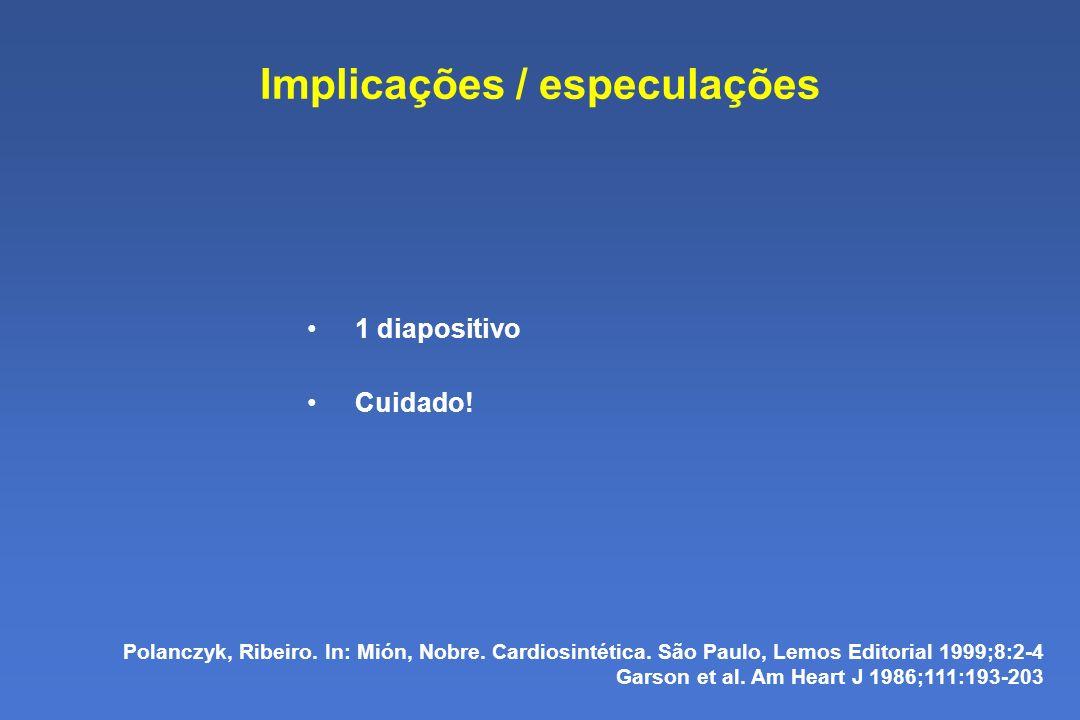 Implicações / especulações 1 diapositivo Cuidado.Polanczyk, Ribeiro.
