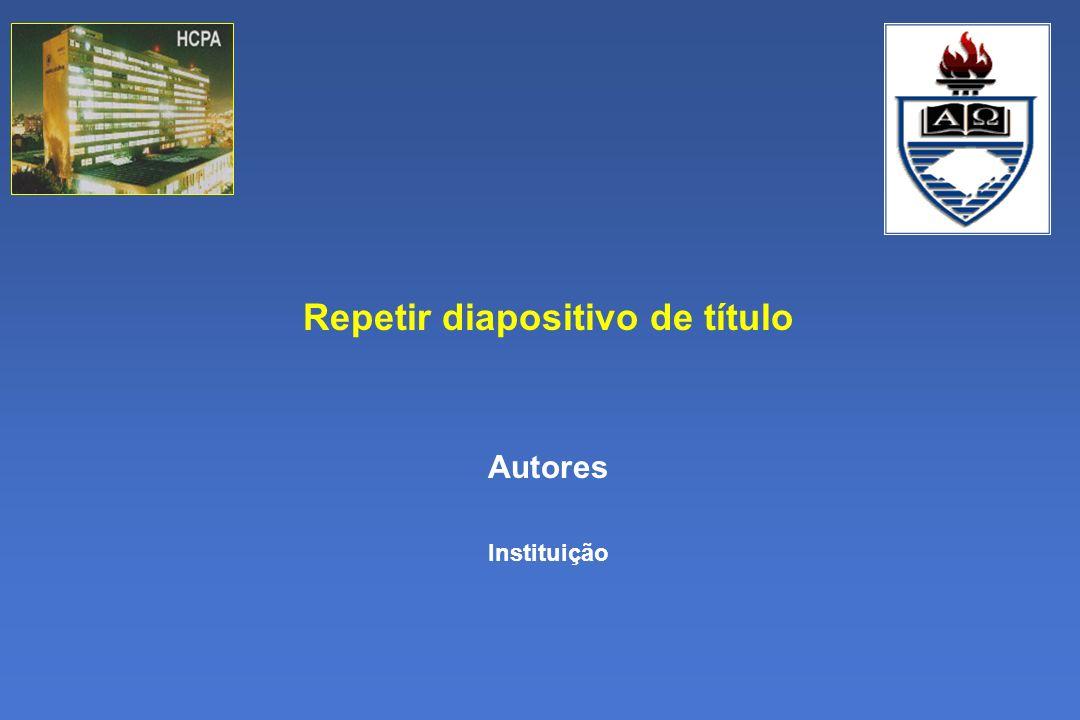 Repetir diapositivo de título Autores Instituição
