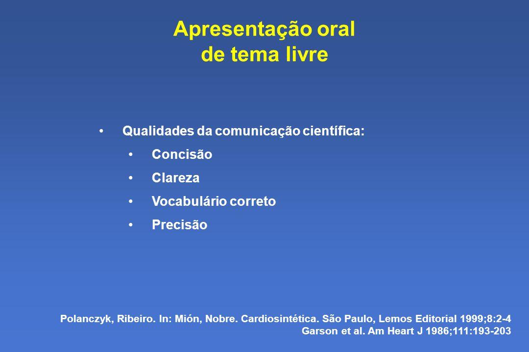 Apresentação oral de tema livre Qualidades da comunicação científica: Concisão Clareza Vocabulário correto Precisão Polanczyk, Ribeiro.