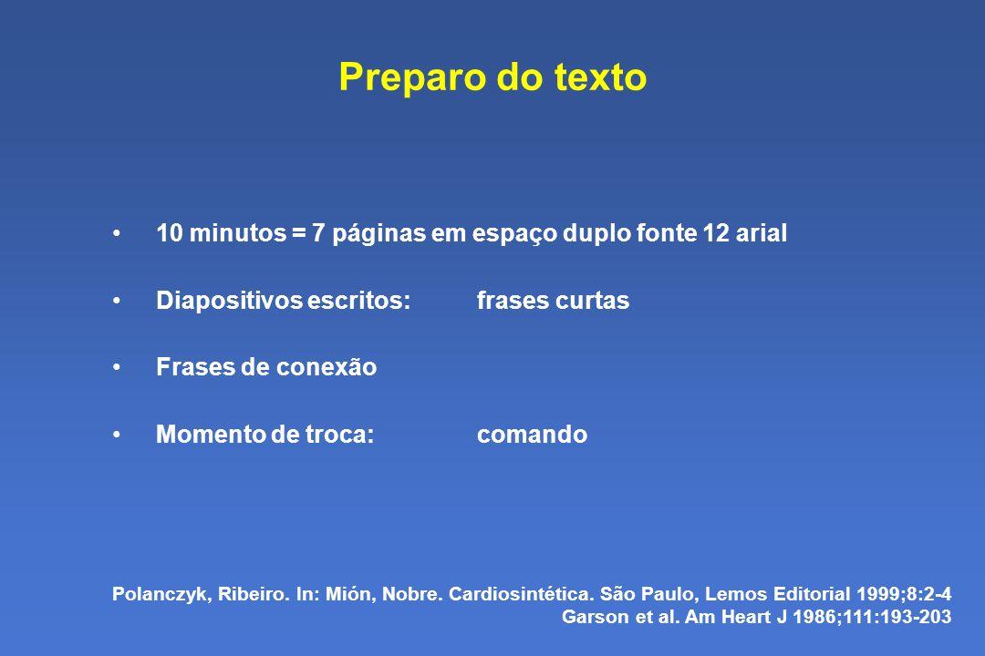 Preparo do texto 10 minutos = 7 páginas em espaço duplo fonte 12 arial Diapositivos escritos:frases curtas Frases de conexão Momento de troca: comando Polanczyk, Ribeiro.
