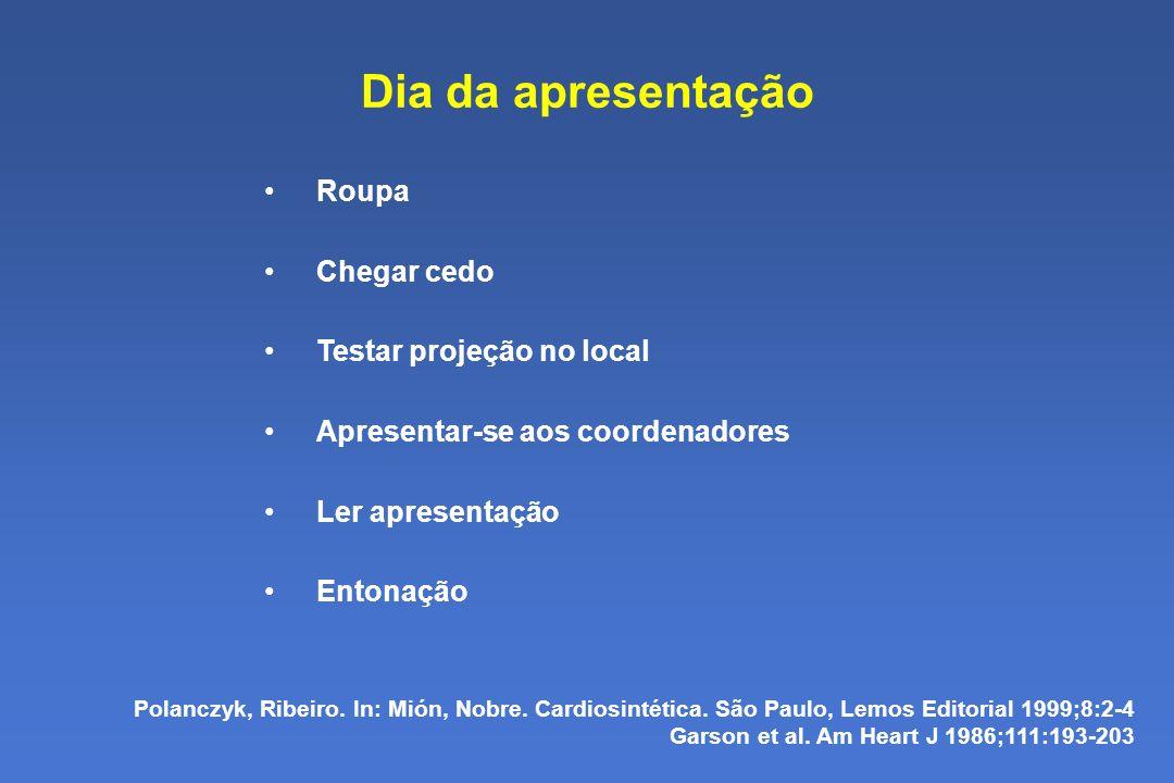 Dia da apresentação Roupa Chegar cedo Testar projeção no local Apresentar-se aos coordenadores Ler apresentação Entonação Polanczyk, Ribeiro.