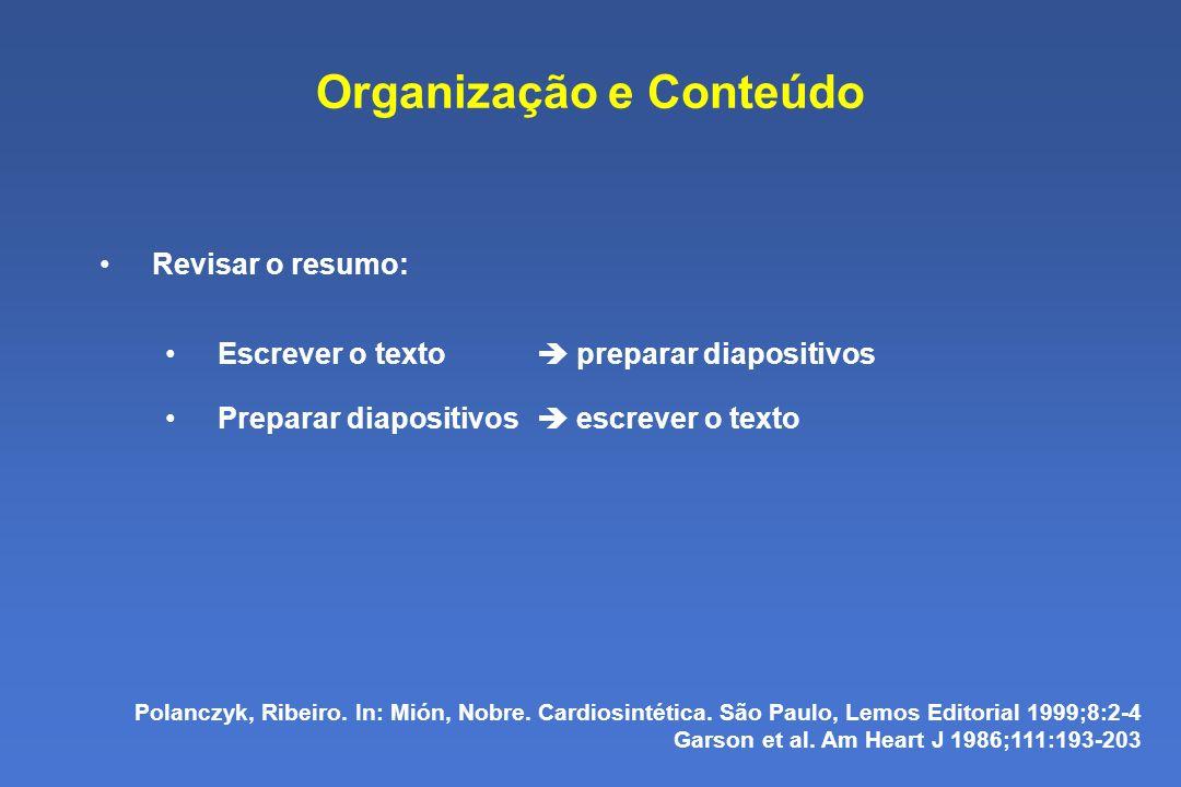 Organização e Conteúdo Revisar o resumo: Escrever o texto preparar diapositivos Preparar diapositivos escrever o texto Polanczyk, Ribeiro.